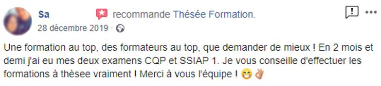 """Commentaire posté sur la page facebook de Thésée Formation : """"Une formation au top, des formateurs au top, que demander de mieux ! En 2 mois et demi j'ai eu mes deux examens CQP et SSIAP 1. Je vous conseille d'effectuer les formations à Thésée, vraiment ! Merci à vous l'équipe !"""""""